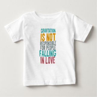 Gravitation is not responsible for people falling baby T-Shirt