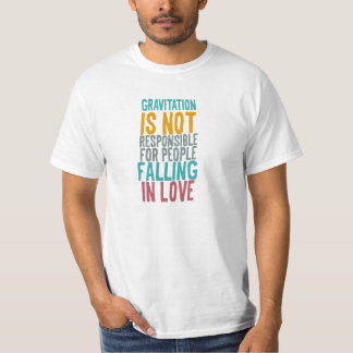 Gravitation is not responsible for people falling shirt