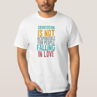 Gravitation is not responsible for people falling T-Shirt