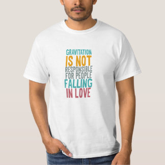 Gravitation is not responsible for people falling t shirt