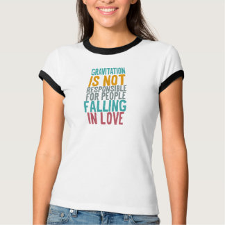 Gravitation is not responsible for people falling t-shirts