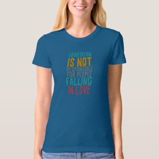 Gravitation is not responsible for people falling tee shirts