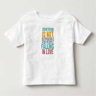 Gravitation is not responsible for people falling toddler T-Shirt