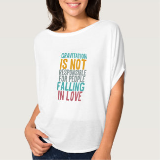 Gravitation is not responsible for people falling tshirt