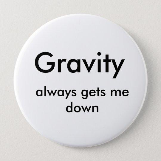 Gravity, always gets me down 10 cm round badge