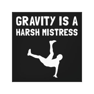 Gravity Harsh Mistress Stretched Canvas Print