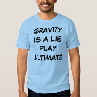 Gravity is a Lie Play Ultimate (light) T shirt