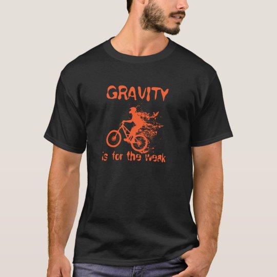 Gravity is for weak T-Shirt