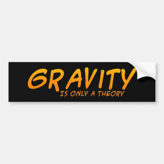 Gravity Is Only A Theory Bumpersticker Bumper Sticker