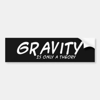 Gravity Is Only A Theory Bumpersticker II Bumper Sticker