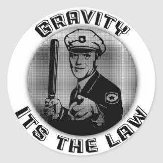 Gravity Its The Law Round Sticker