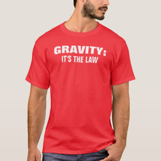 GRAVITY:, IT'S THE LAW T-Shirt