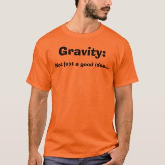 Gravity:, Not just a good idea... T-Shirt
