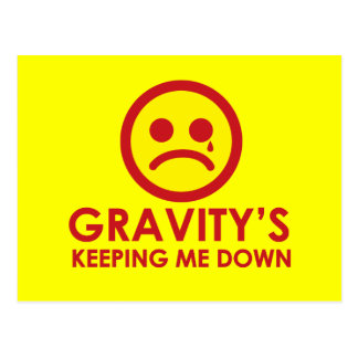 Gravity s Keeping Me Down Post Cards