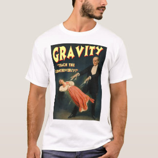 Gravity Teach the Controversy T-Shirt