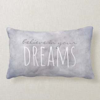 gray quote throw pillow believe in your dreams