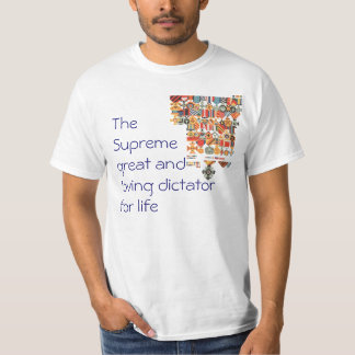 Great and loving dictator for life. t shirts