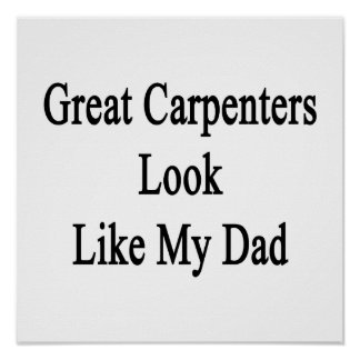 Great Carpenters Look Like My Dad Posters