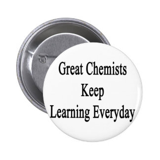 Great Chemists Keep Learning Everyday 6 Cm Round Badge