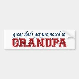 Great Dads Get Promoted to Grandpa Bumper Sticker