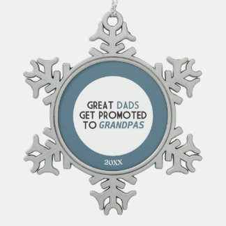 Great Dads Get Promoted to Grandpas Snowflake Pewter Christmas Ornament
