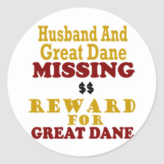 Great Dane & Husband Missing Reward For Great Dane Classic Round Sticker