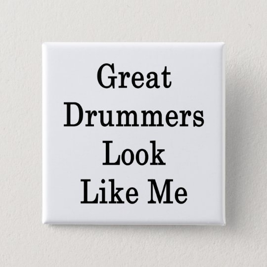 Great Drummers Look Like Me 15 Cm Square Badge