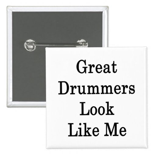Great Drummers Look Like Me Pinback Button