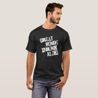 Great Minds Drink Alike Shirt