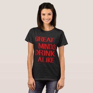 Great Minds Drink Alike T-Shirt