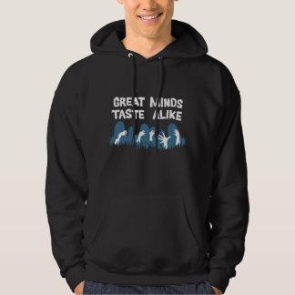 Great minds taste alike hoodie