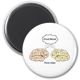 Great Minds Think Alike 6 Cm Round Magnet