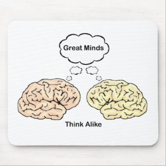 Great Minds Think Alike! Mouse Pad