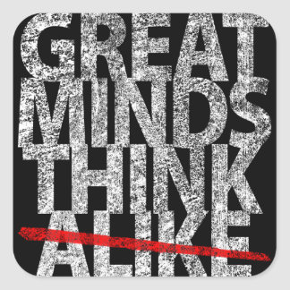 Great Minds Think Alike Square Sticker