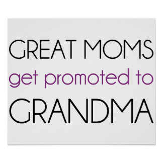 Great Moms Get Promoted To Grandma Poster