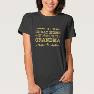Great Moms Get Promoted To Grandma Tee Shirt