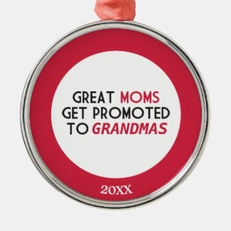 Great Moms Get Promoted to Grandmas Silver-Colored Round Decoration