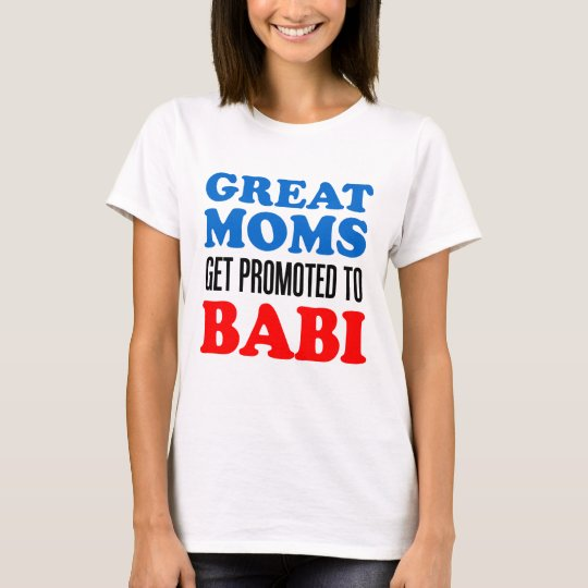 Great Moms Promoted To Babi T-Shirt