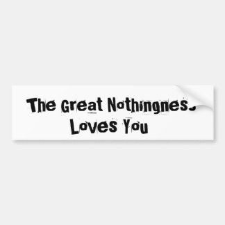Great Nothingness Loves You Bumper Stickers