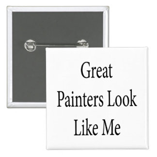 Great Painters Look Like Me 15 Cm Square Badge
