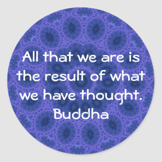 GREAT QUOTE from the  Buddha Round Sticker