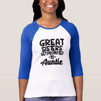 Great Sisters get Promoted to Auntie funny aunt T-Shirt