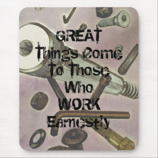 Great Things Come To Those Who Work Earnestly Mouse Pad