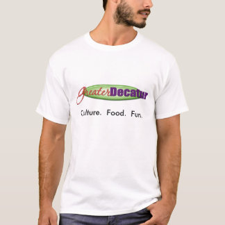 Greater Decatur - Culture.  Food.  Fun. T-Shirt
