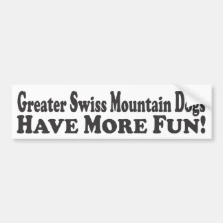 Greater Swiss Mountain Dogs Have More Fun! - Bumpe Bumper Sticker
