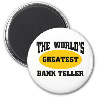 GREATEST BANK TELLER MAGNET