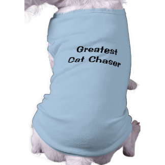 Greatest Cat Chaser Pet Clothing
