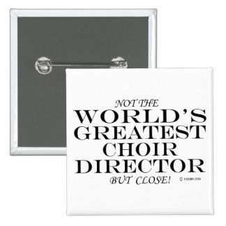 Greatest Choir Director Close 15 Cm Square Badge