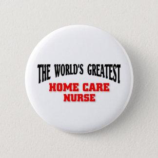 Greatest Home Care Nurse 6 Cm Round Badge