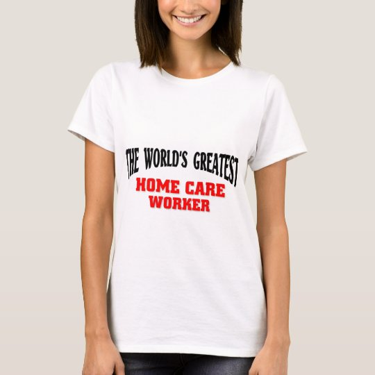Greatest Home Care worker T-Shirt